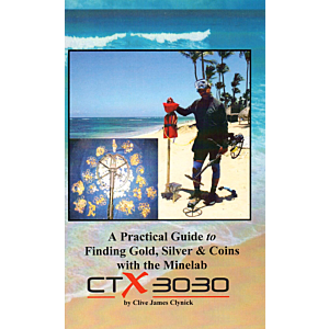 A Practical Guide to Finding Gold, Silver and Coins with the Minelab CTX 3030