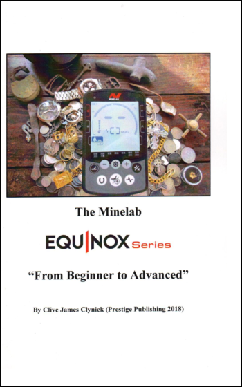 The Minelab EQUINOX, From Beginner To Advanced, Clive James Clynick