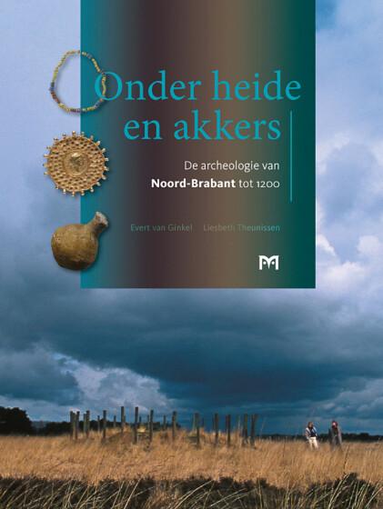 Onder heide en akkers. De archeologie van Noord-Brabant tot 1200