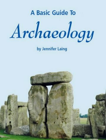 Basic Guide To Archeology – by Jennifer Laing