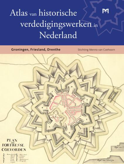Atlas van historische verdedigingswerken in NL editie Groningen, Friesland, Drenthe