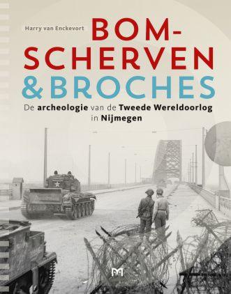 Bomscherven en broches. De archeologie van de Tweede Wereldoorlog in Nijmegen